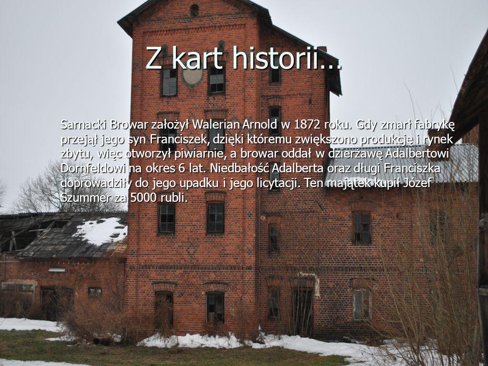 Z kart historii… Sarnacki Browar założył Walerian Arnold w 1872 roku.