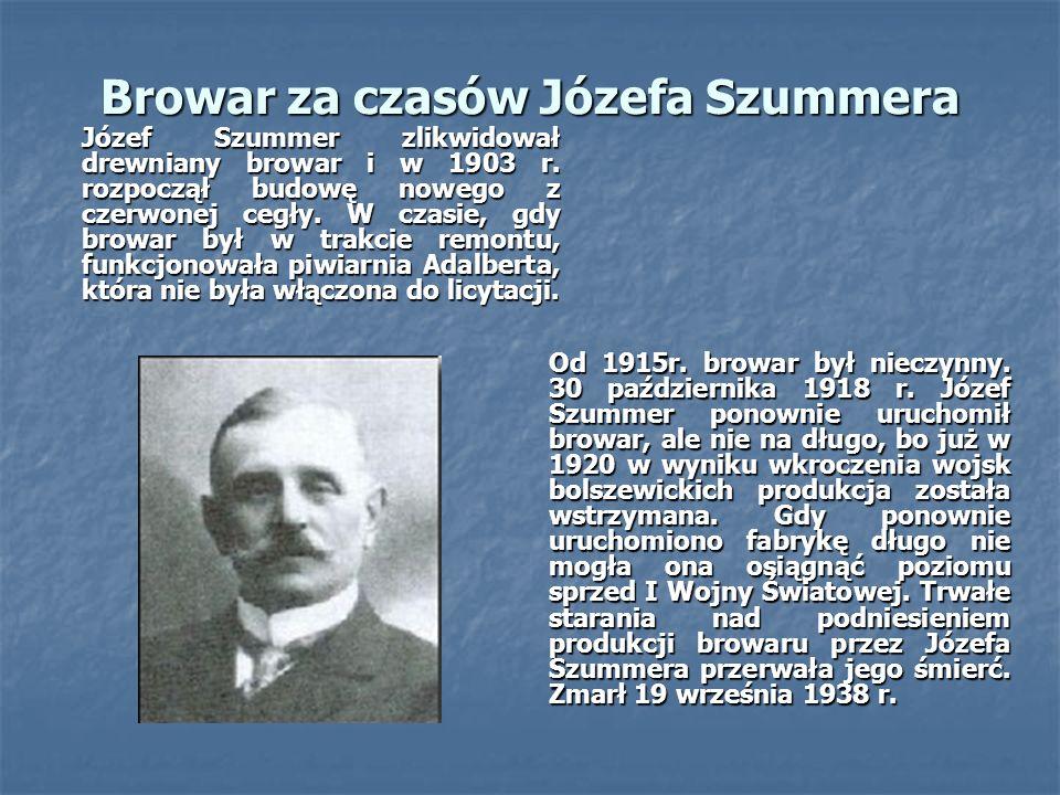 Browar za czasów Józefa Szummera Od 1915r. browar był nieczynny.