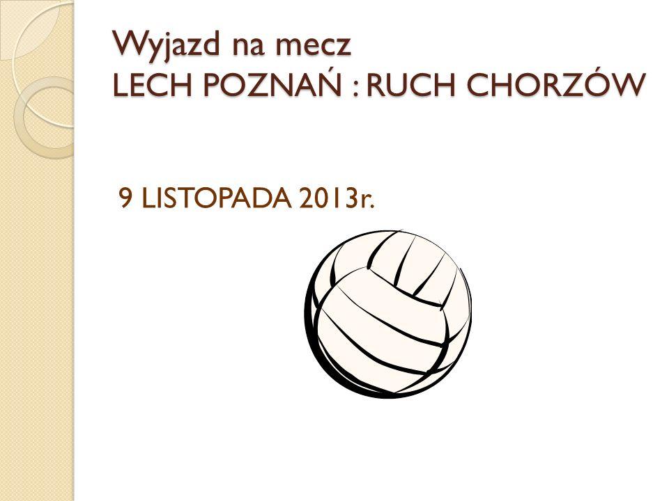 Wyjazd na mecz LECH POZNAŃ : RUCH CHORZÓW 9 LISTOPADA 2013r.