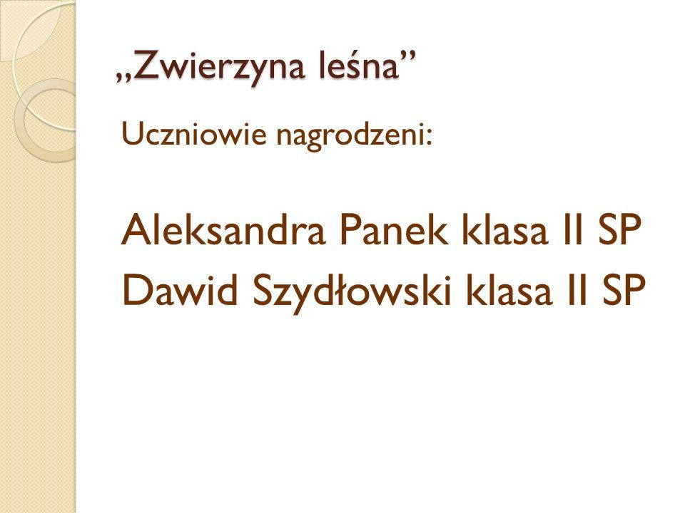 """""""Zwierzyna leśna"""" Uczniowie nagrodzeni: Aleksandra Panek klasa II SP Dawid Szydłowski klasa II SP"""