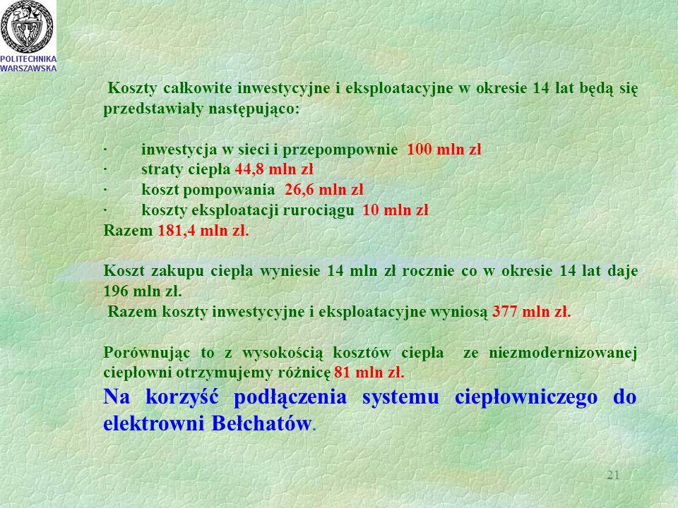 21 Koszty całkowite inwestycyjne i eksploatacyjne w okresie 14 lat będą się przedstawiały następująco: · inwestycja w sieci i przepompownie 100 mln zł