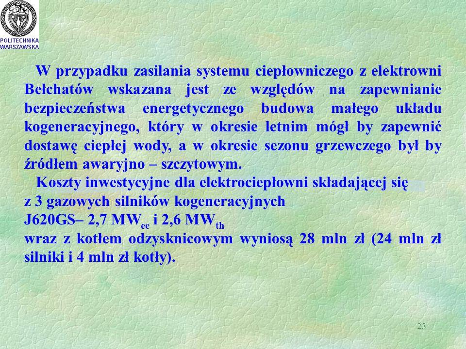 23 W przypadku zasilania systemu ciepłowniczego z elektrowni Bełchatów wskazana jest ze względów na zapewnianie bezpieczeństwa energetycznego budowa m