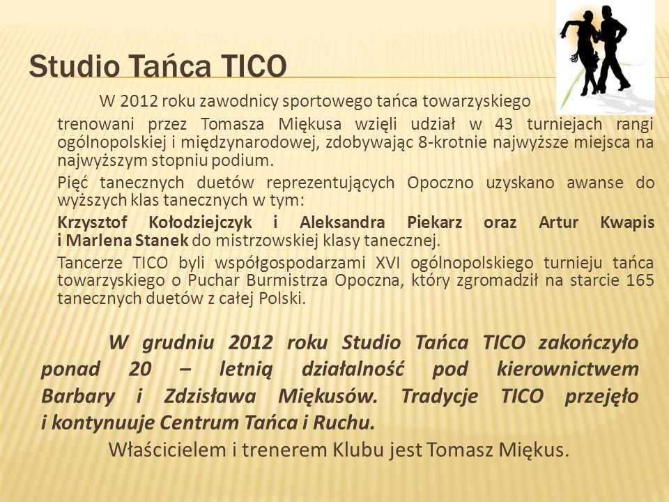 Studio Tańca TICO W 2012 roku zawodnicy sportowego tańca towarzyskiego trenowani przez Tomasza Miękusa wzięli udział w 43 turniejach rangi ogólnopolskiej i międzynarodowej, zdobywając 8-krotnie najwyższe miejsca na najwyższym stopniu podium.