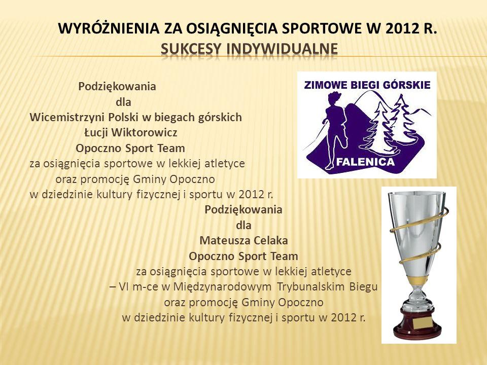 Podziękowania dla Wicemistrzyni Polski w biegach górskich Łucji Wiktorowicz Opoczno Sport Team za osiągnięcia sportowe w lekkiej atletyce oraz promocję Gminy Opoczno w dziedzinie kultury fizycznej i sportu w 2012 r.