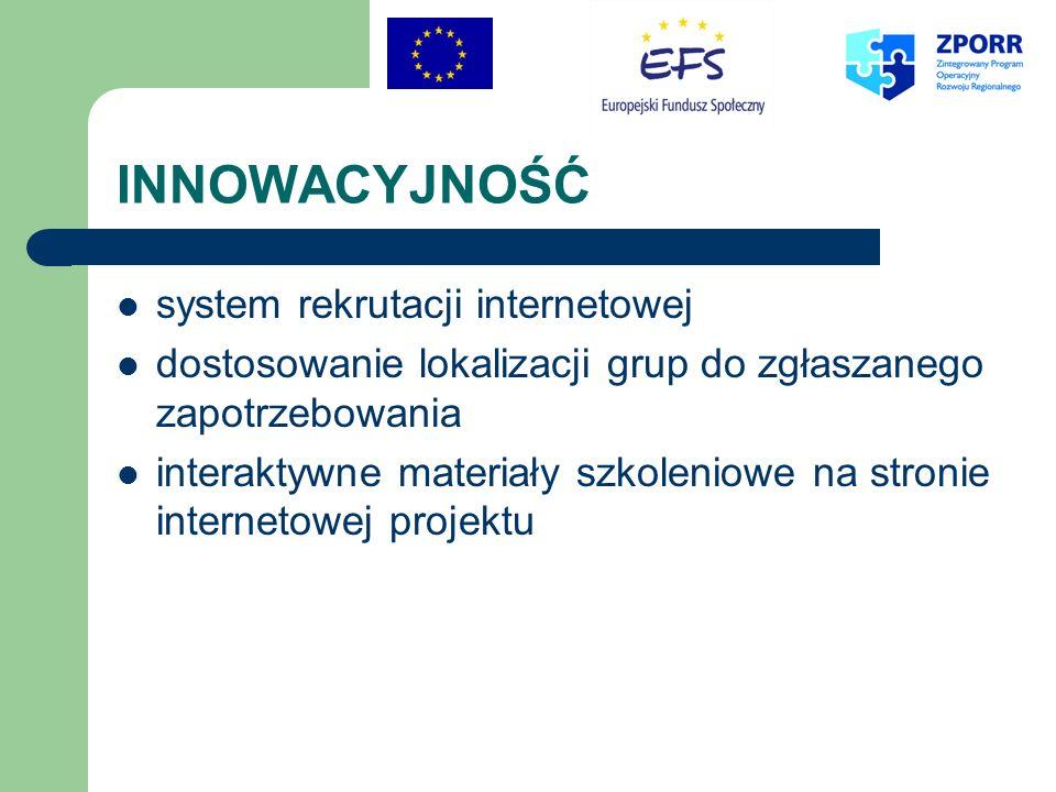 INNOWACYJNOŚĆ system rekrutacji internetowej dostosowanie lokalizacji grup do zgłaszanego zapotrzebowania interaktywne materiały szkoleniowe na stronie internetowej projektu