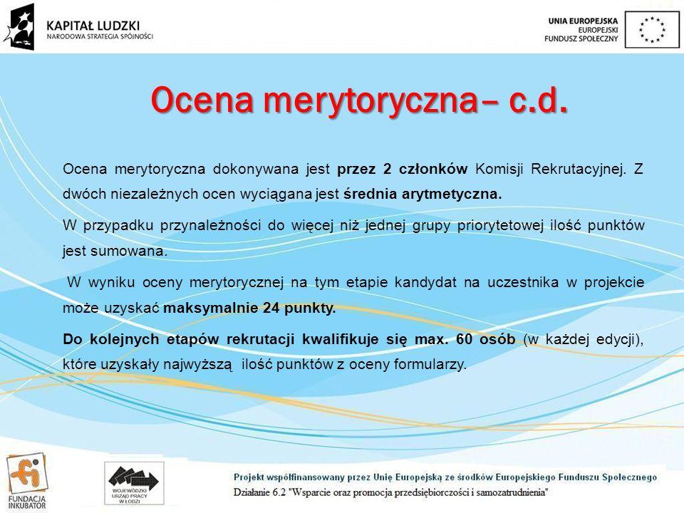 Ocena merytoryczna– c.d. Ocena merytoryczna dokonywana jest przez 2 członków Komisji Rekrutacyjnej.