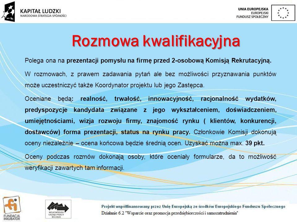 Rozmowa kwalifikacyjna Polega ona na prezentacji pomysłu na firmę przed 2-osobową Komisją Rekrutacyjną.