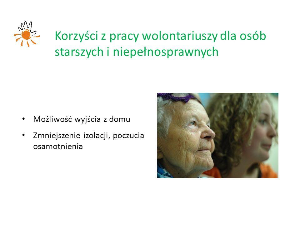 Korzyści z pracy wolontariuszy dla osób starszych i niepełnosprawnych Możliwość wyjścia z domu Zmniejszenie izolacji, poczucia osamotnienia