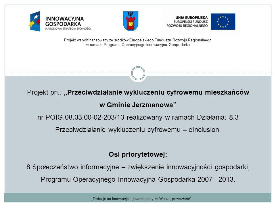 """Projekt pn.: """"Przeciwdziałanie wykluczeniu cyfrowemu mieszkańców w Gminie Jerzmanowa"""" nr POIG.08.03.00-02-203/13 realizowany w ramach Działania: 8.3 P"""