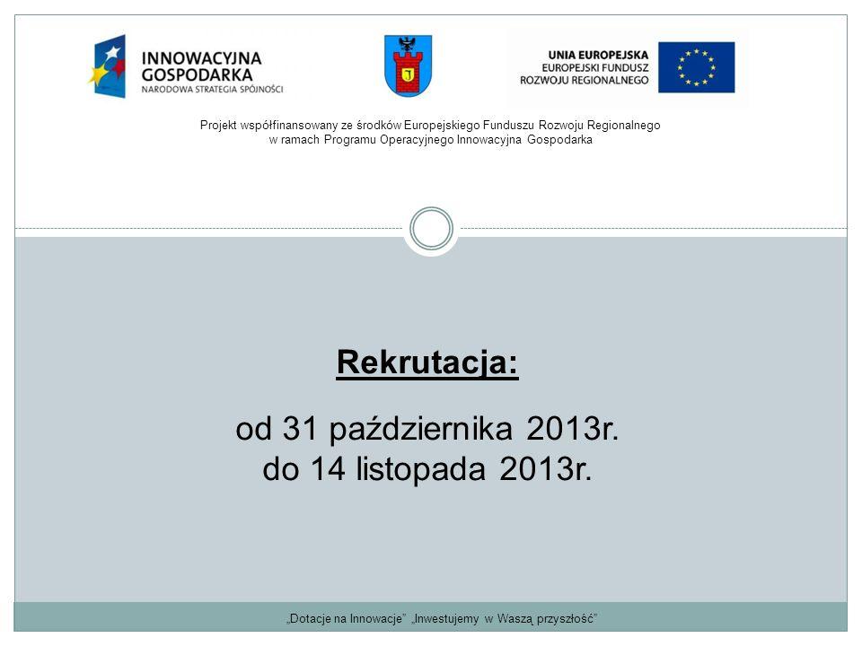 """""""Dotacje na Innowacje"""" """"Inwestujemy w Waszą przyszłość"""" Rekrutacja: od 31 października 2013r. do 14 listopada 2013r. Projekt współfinansowany ze środk"""