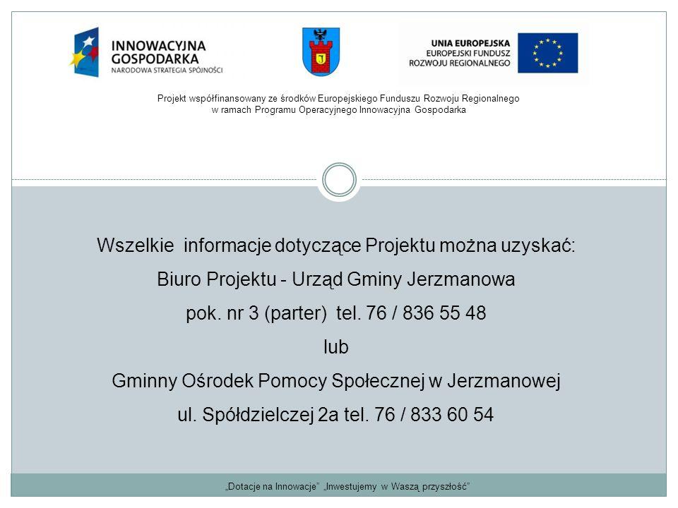 """""""Dotacje na Innowacje"""" """"Inwestujemy w Waszą przyszłość"""" Wszelkie informacje dotyczące Projektu można uzyskać: Biuro Projektu - Urząd Gminy Jerzmanowa"""