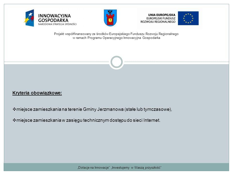 """""""Dotacje na Innowacje """"Inwestujemy w Waszą przyszłość Kryteria obowiązkowe:  miejsce zamieszkania na terenie Gminy Jerzmanowa (stałe lub tymczasowe),  miejsce zamieszkania w zasięgu technicznym dostępu do sieci Internet."""