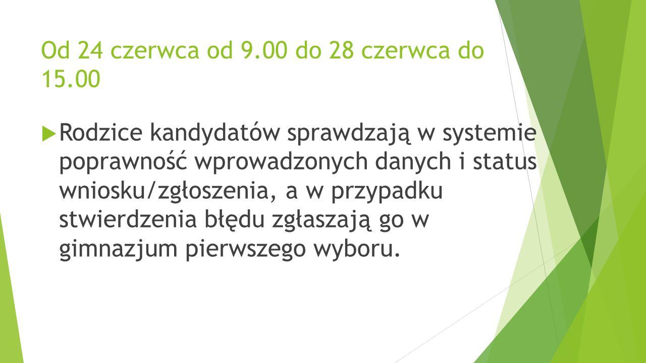Od 24 czerwca od 9.00 do 28 czerwca do 15.00  Rodzice kandydatów sprawdzają w systemie poprawność wprowadzonych danych i status wniosku/zgłoszenia, a w przypadku stwierdzenia błędu zgłaszają go w gimnazjum pierwszego wyboru.