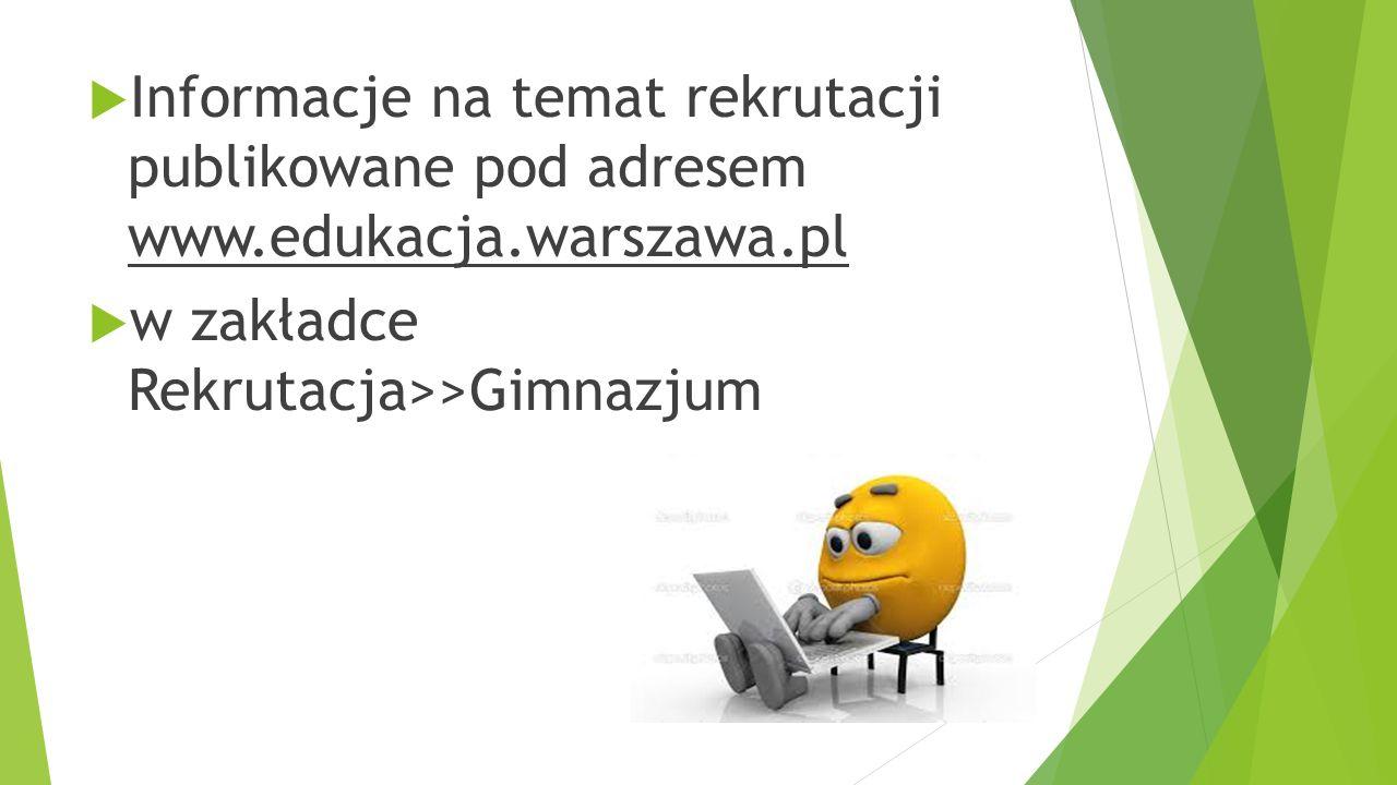  Informacje na temat rekrutacji publikowane pod adresem www.edukacja.warszawa.pl  w zakładce Rekrutacja>>Gimnazjum