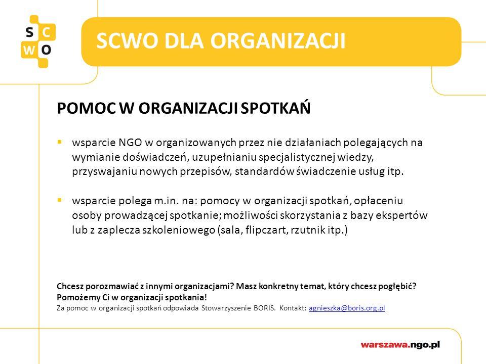 SCWO DLA ORGANIZACJI POMOC W ORGANIZACJI SPOTKAŃ  wsparcie NGO w organizowanych przez nie działaniach polegających na wymianie doświadczeń, uzupełnianiu specjalistycznej wiedzy, przyswajaniu nowych przepisów, standardów świadczenie usług itp.