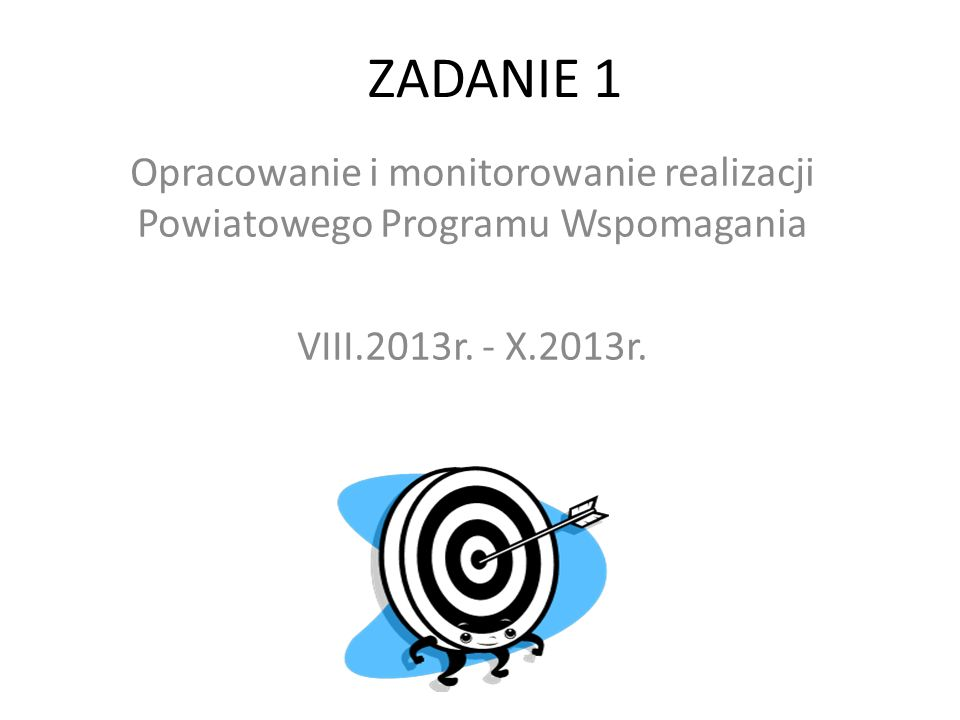 ZADANIE 1 Opracowanie i monitorowanie realizacji Powiatowego Programu Wspomagania VIII.2013r.