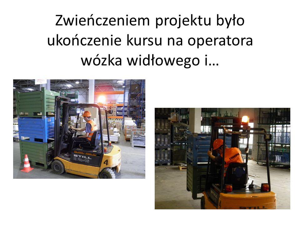 Zwieńczeniem projektu było ukończenie kursu na operatora wózka widłowego i…