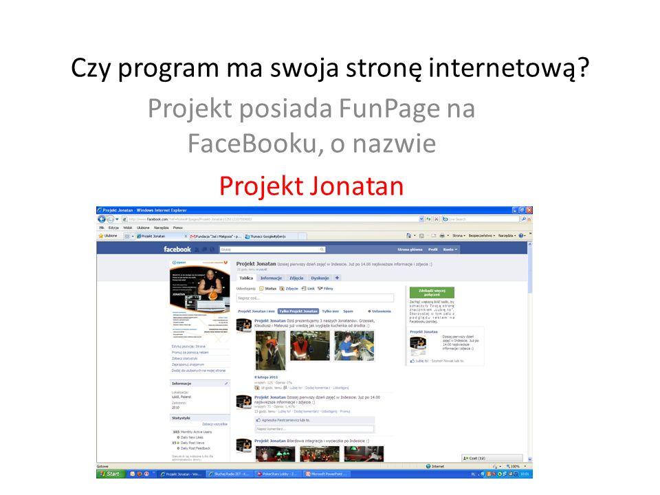 Czy program ma swoja stronę internetową? Projekt posiada FunPage na FaceBooku, o nazwie Projekt Jonatan