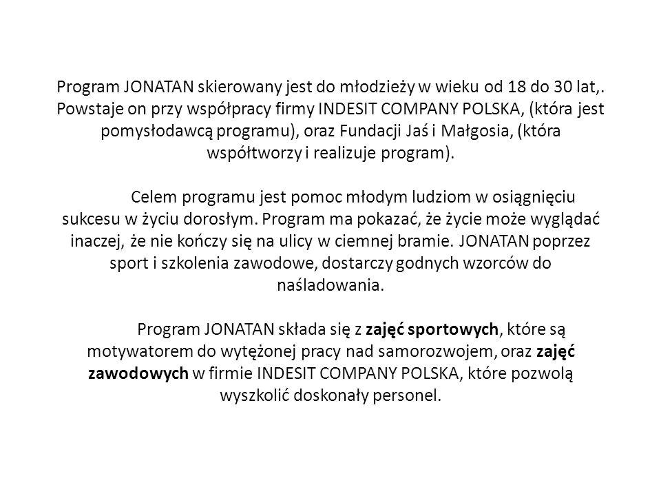 Program JONATAN skierowany jest do młodzieży w wieku od 18 do 30 lat,. Powstaje on przy współpracy firmy INDESIT COMPANY POLSKA, (która jest pomysłoda