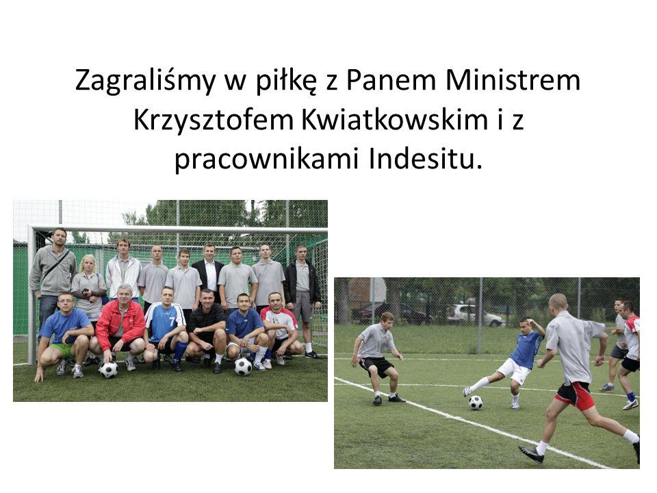 Zagraliśmy w piłkę z Panem Ministrem Krzysztofem Kwiatkowskim i z pracownikami Indesitu.