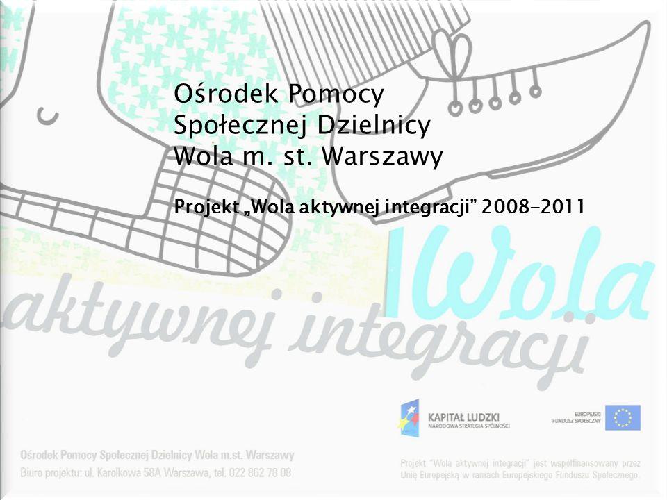 """Projekt """"Wola aktywnej integracji"""" 2008-2011 Ośrodek Pomocy Społecznej Dzielnicy Wola m. st. Warszawy"""