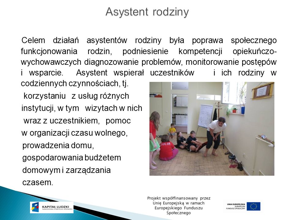 Celem działań asystentów rodziny była poprawa społecznego funkcjonowania rodzin, podniesienie kompetencji opiekuńczo- wychowawczych diagnozowanie prob