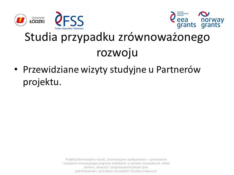 Studia przypadku zrównoważonego rozwoju Przewidziane wizyty studyjne u Partnerów projektu.