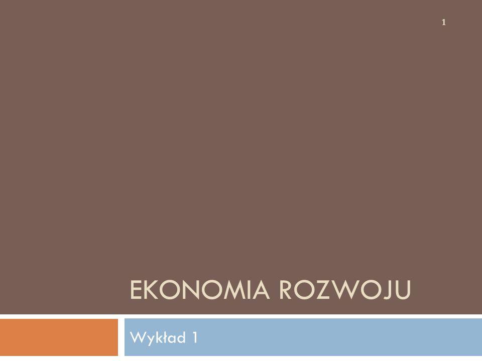 EKONOMIA ROZWOJU Wykład 1 1