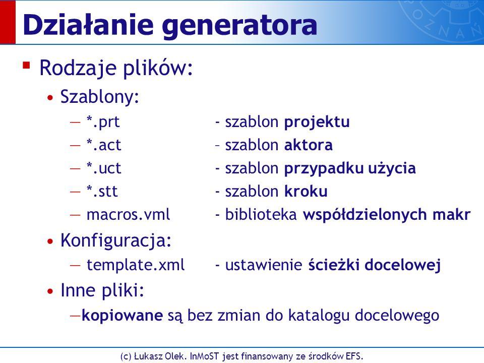 Działanie generatora ▪ Rodzaje plików: Szablony: — *.prt- szablon projektu — *.act – szablon aktora — *.uct- szablon przypadku użycia — *.stt- szablon kroku — macros.vml- biblioteka współdzielonych makr Konfiguracja: — template.xml- ustawienie ścieżki docelowej Inne pliki: —kopiowane są bez zmian do katalogu docelowego