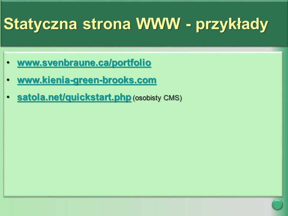 Statyczna strona WWW - przykłady www.svenbraune.ca/portfoliowww.svenbraune.ca/portfoliowww.svenbraune.ca/portfolio www.kienia-green-brooks.comwww.kienia-green-brooks.comwww.kienia-green-brooks.com satola.net/quickstart.php (osobisty CMS)satola.net/quickstart.php (osobisty CMS)satola.net/quickstart.php www.svenbraune.ca/portfoliowww.svenbraune.ca/portfoliowww.svenbraune.ca/portfolio www.kienia-green-brooks.comwww.kienia-green-brooks.comwww.kienia-green-brooks.com satola.net/quickstart.php (osobisty CMS)satola.net/quickstart.php (osobisty CMS)satola.net/quickstart.php