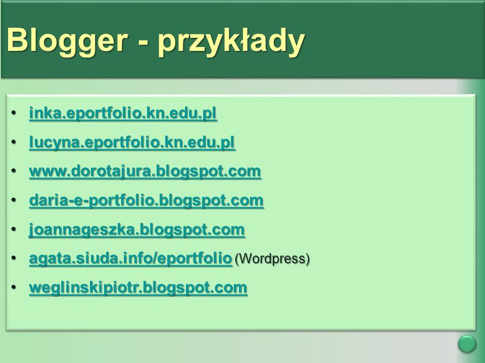 Blogger - przykłady inka.eportfolio.kn.edu.plinka.eportfolio.kn.edu.plinka.eportfolio.kn.edu.pl lucyna.eportfolio.kn.edu.pllucyna.eportfolio.kn.edu.pllucyna.eportfolio.kn.edu.pl www.dorotajura.blogspot.comwww.dorotajura.blogspot.comwww.dorotajura.blogspot.com daria-e-portfolio.blogspot.comdaria-e-portfolio.blogspot.comdaria-e-portfolio.blogspot.com joannageszka.blogspot.comjoannageszka.blogspot.comjoannageszka.blogspot.com agata.siuda.info/eportfolio (Wordpress)agata.siuda.info/eportfolio (Wordpress)agata.siuda.info/eportfolio weglinskipiotr.blogspot.comweglinskipiotr.blogspot.comweglinskipiotr.blogspot.com inka.eportfolio.kn.edu.plinka.eportfolio.kn.edu.plinka.eportfolio.kn.edu.pl lucyna.eportfolio.kn.edu.pllucyna.eportfolio.kn.edu.pllucyna.eportfolio.kn.edu.pl www.dorotajura.blogspot.comwww.dorotajura.blogspot.comwww.dorotajura.blogspot.com daria-e-portfolio.blogspot.comdaria-e-portfolio.blogspot.comdaria-e-portfolio.blogspot.com joannageszka.blogspot.comjoannageszka.blogspot.comjoannageszka.blogspot.com agata.siuda.info/eportfolio (Wordpress)agata.siuda.info/eportfolio (Wordpress)agata.siuda.info/eportfolio weglinskipiotr.blogspot.comweglinskipiotr.blogspot.comweglinskipiotr.blogspot.com
