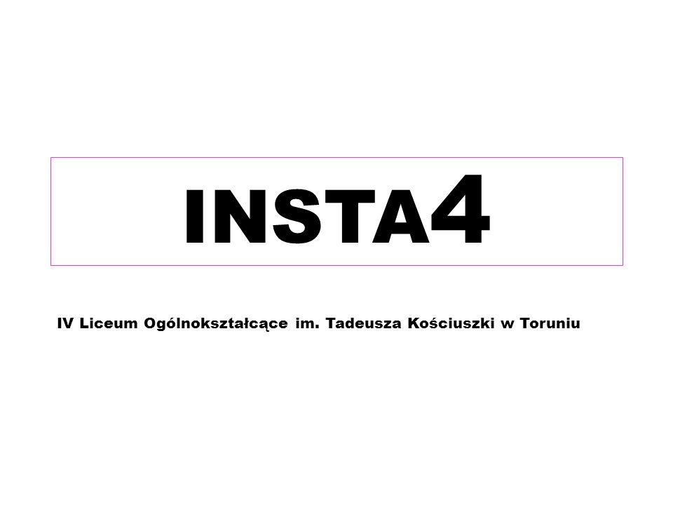 INSTA 4 IV Liceum Ogólnokształcące im. Tadeusza Kościuszki w Toruniu