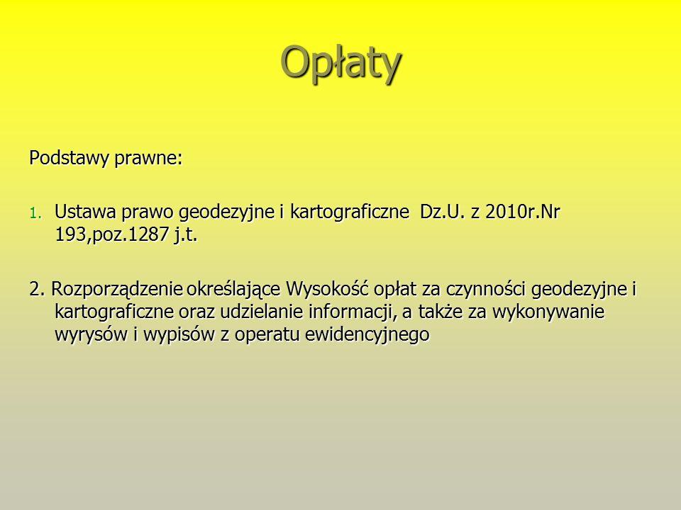 Opłaty Podstawy prawne: 1. Ustawa prawo geodezyjne i kartograficzne Dz.U. z 2010r.Nr 193,poz.1287 j.t. 2. Rozporządzenie określające Wysokość opłat za