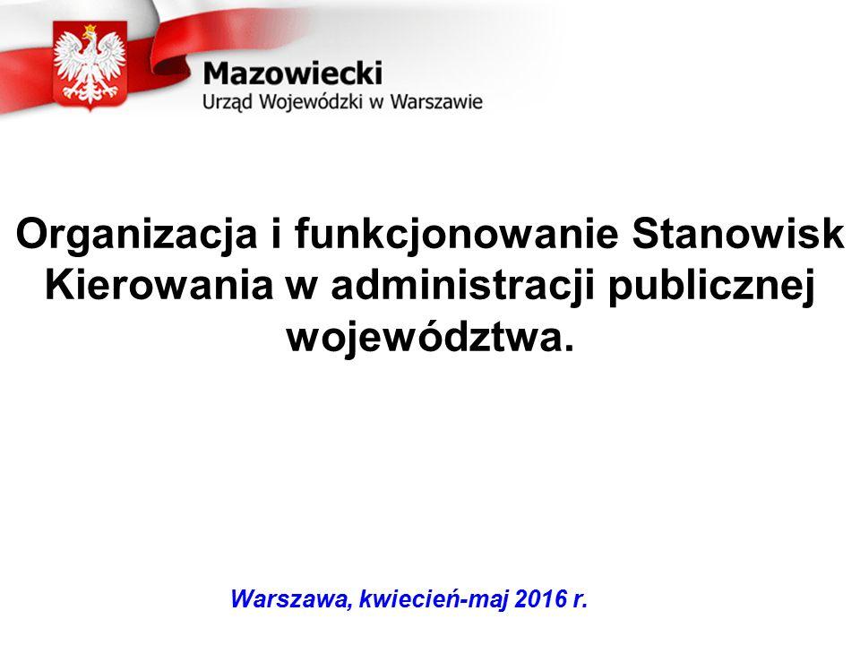 Organizacja i funkcjonowanie Stanowisk Kierowania w administracji publicznej województwa. Warszawa, kwiecień-maj 2016 r.