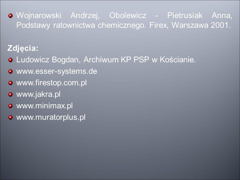 Wojnarowski Andrzej, Obolewicz - Pietrusiak Anna, Podstawy ratownictwa chemicznego. Firex, Warszawa 2001. Zdjęcia: Ludowicz Bogdan, Archiwum KP PSP w