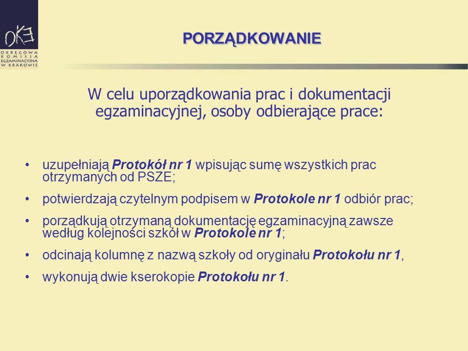 PORZĄDKOWANIE uzupełniają Protokół nr 1 wpisując sumę wszystkich prac otrzymanych od PSZE; potwierdzają czytelnym podpisem w Protokole nr 1 odbiór prac; porządkują otrzymaną dokumentację egzaminacyjną zawsze według kolejności szkół w Protokole nr 1; odcinają kolumnę z nazwą szkoły od oryginału Protokołu nr 1, wykonują dwie kserokopie Protokołu nr 1.