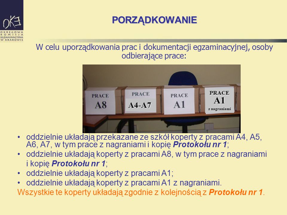 PORZĄDKOWANIE oddzielnie układają przekazane ze szkół koperty z pracami A4, A5, A6, A7, w tym prace z nagraniami i kopię Protokołu nr 1; oddzielnie układają koperty z pracami A8, w tym prace z nagraniami i kopię Protokołu nr 1; oddzielnie układają koperty z pracami A1; oddzielnie układają koperty z pracami A1 z nagraniami.