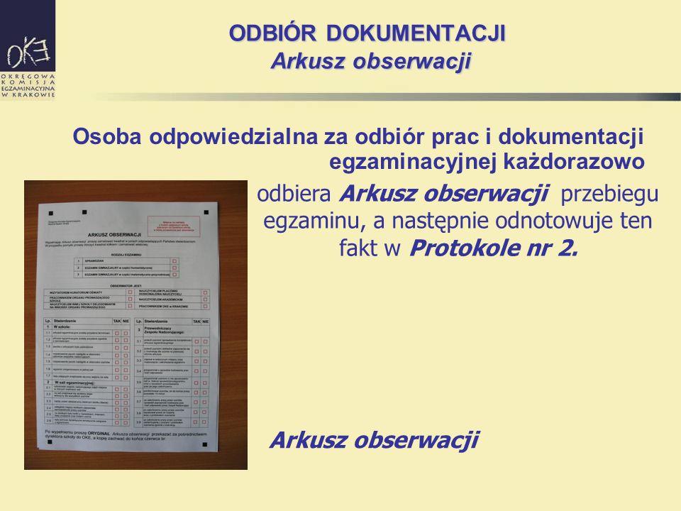 ODBIÓR DOKUMENTACJI Arkusz obserwacji Osoba odpowiedzialna za odbiór prac i dokumentacji egzaminacyjnej każdorazowo Arkusz obserwacji odbiera Arkusz obserwacji przebiegu egzaminu, a następnie odnotowuje ten fakt w Protokole nr 2.