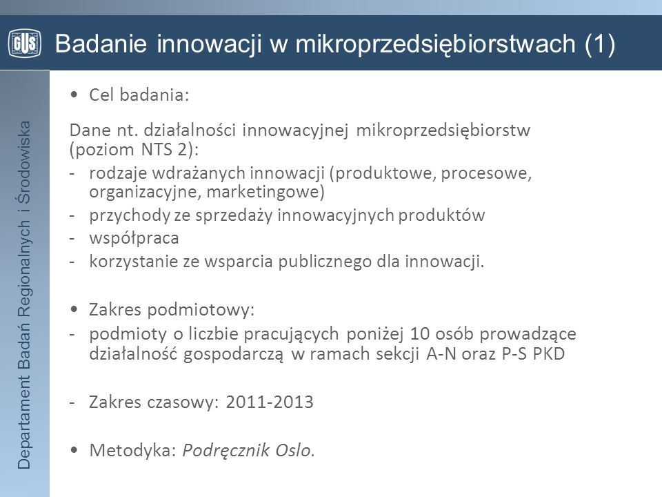 Departament Badań Regionalnych i Środowiska Badanie innowacji w mikroprzedsiębiorstwach(1) Cel badania: Dane nt. działalności innowacyjnej mikroprzeds