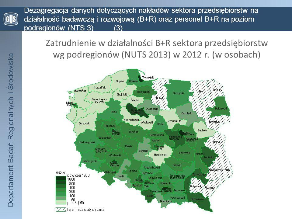 Departament Badań Regionalnych i Środowiska Dezagregacja danych dotyczących nakładów sektora przedsiębiorstw na działalność badawczą i rozwojową (B+R) oraz personel B+R na poziom podregionów (NTS 3) (4) Zatrudnienie w działalności B+R sektora przedsiębiorstw wg podregionów (NUTS 2013) w 2012 r.
