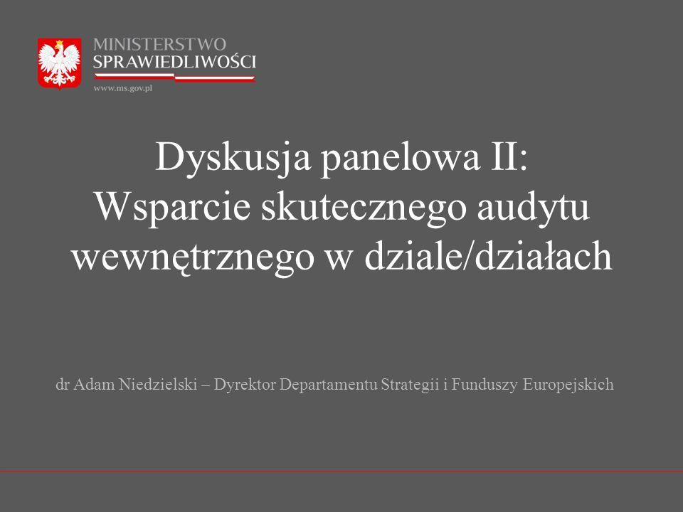 Dyskusja panelowa II: Wsparcie skutecznego audytu wewnętrznego w dziale/działach dr Adam Niedzielski – Dyrektor Departamentu Strategii i Funduszy Euro