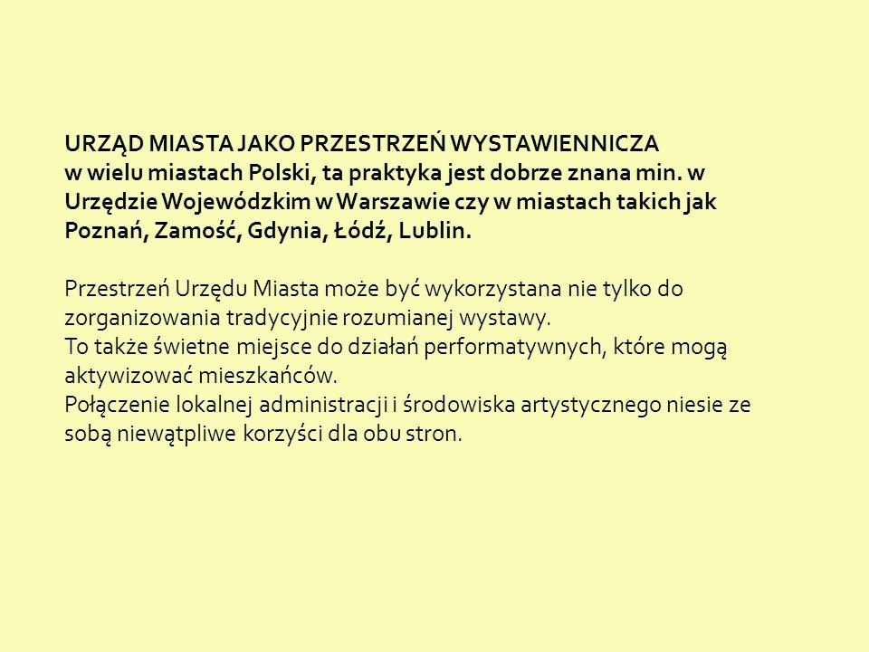 URZĄD MIASTA JAKO PRZESTRZEŃ WYSTAWIENNICZA w wielu miastach Polski, ta praktyka jest dobrze znana min. w Urzędzie Wojewódzkim w Warszawie czy w miast