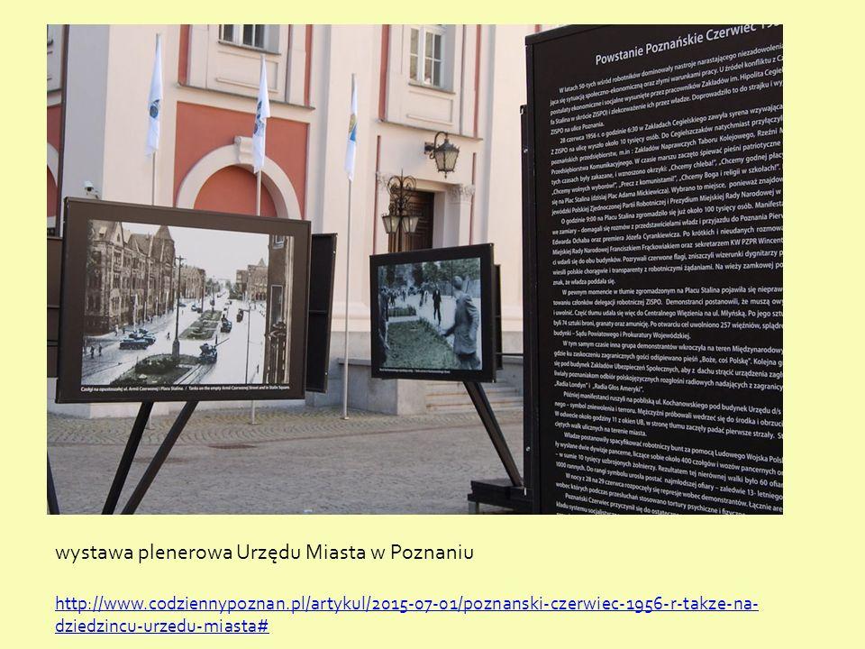 Urząd Miasta w Poznaniu wystawa plenerowa Urzędu Miasta w Poznaniu http://www.codziennypoznan.pl/artykul/2015-07-01/poznanski-czerwiec-1956-r-takze-na- dziedzincu-urzedu-miasta#