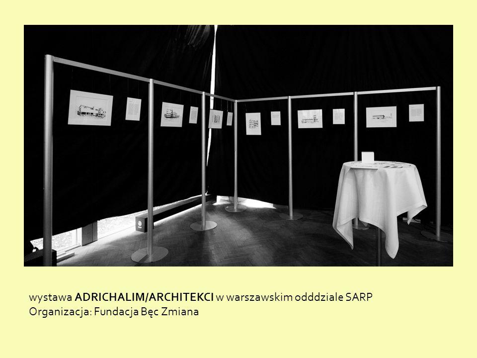 wystawa ADRICHALIM/ARCHITEKCI w warszawskim odddziale SARP Organizacja: Fundacja Bęc Zmiana
