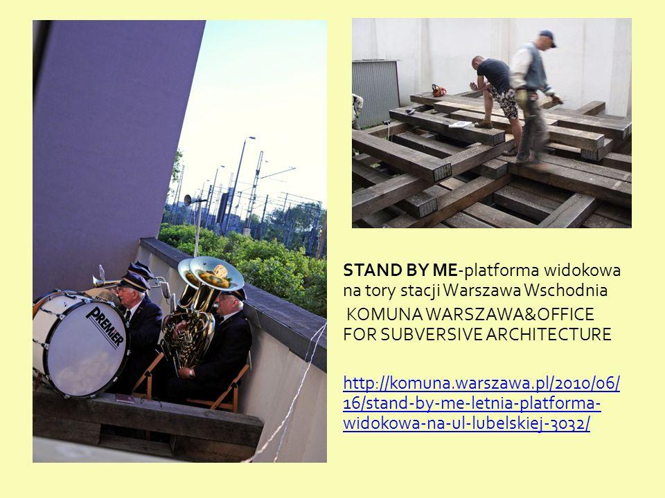 STAND BY ME-platforma widokowa na tory stacji Warszawa Wschodnia KOMUNA WARSZAWA&OFFICE FOR SUBVERSIVE ARCHITECTURE http://komuna.warszawa.pl/2010/06/