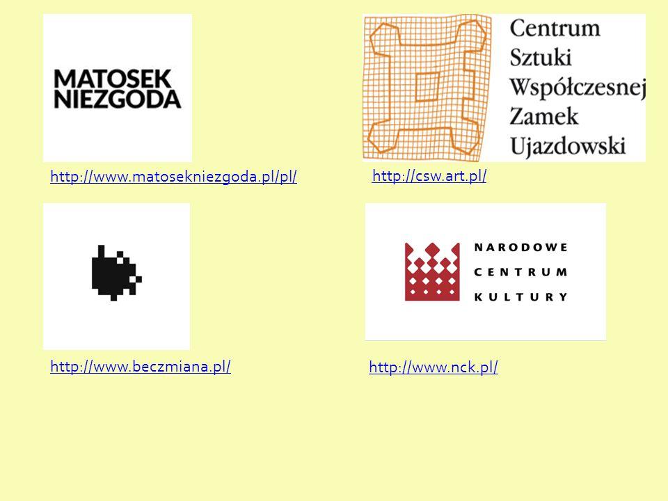 http://www.matosekniezgoda.pl/pl/ http://www.beczmiana.pl/ http://csw.art.pl/ http://www.nck.pl/