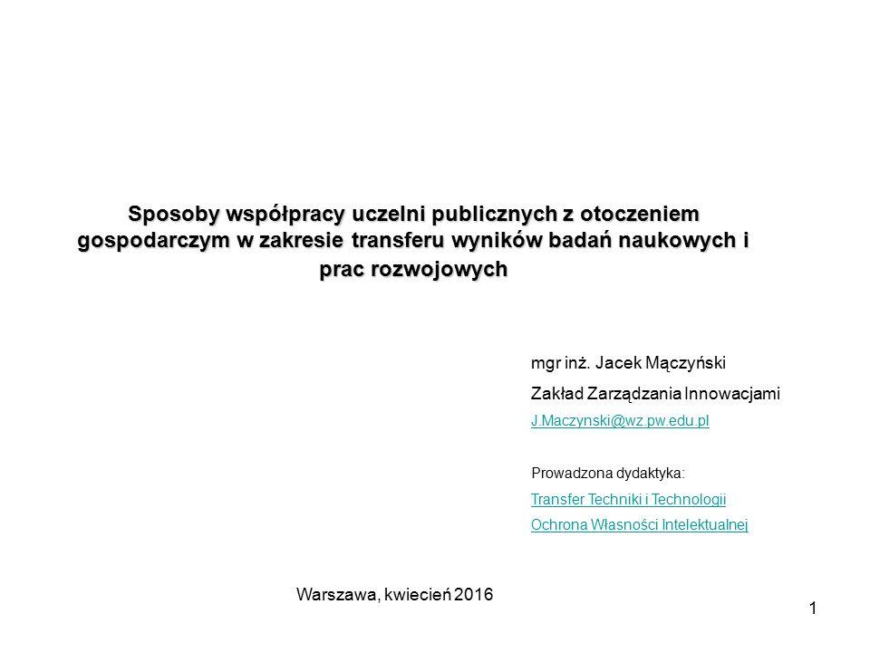 1 Sposoby współpracy uczelni publicznych z otoczeniem gospodarczym w zakresie transferu wyników badań naukowych i prac rozwojowych mgr inż. Jacek Mącz
