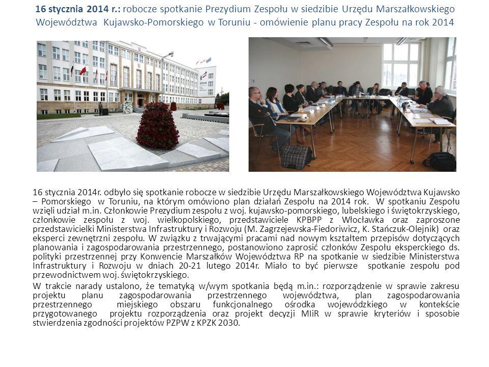 16 stycznia 2014 r.: robocze spotkanie Prezydium Zespołu w siedzibie Urzędu Marszałkowskiego Województwa Kujawsko-Pomorskiego w Toruniu - omówienie planu pracy Zespołu na rok 2014 16 stycznia 2014r.