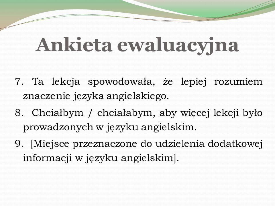Ankieta ewaluacyjna 7. Ta lekcja spowodowała, że lepiej rozumiem znaczenie języka angielskiego.
