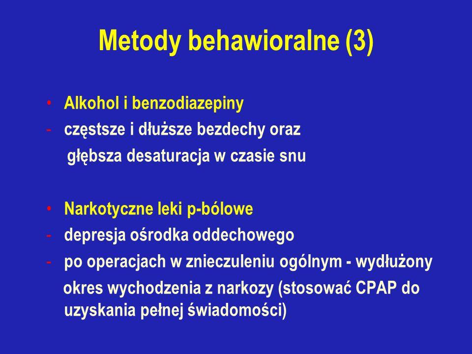 Metody behawioralne (3) Alkohol i benzodiazepiny - częstsze i dłuższe bezdechy oraz głębsza desaturacja w czasie snu Narkotyczne leki p-bólowe - depresja ośrodka oddechowego - po operacjach w znieczuleniu ogólnym - wydłużony okres wychodzenia z narkozy (stosować CPAP do uzyskania pełnej świadomości)